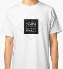 Be The Change You Want to See In The World Life Sentence Classic T-Shirt