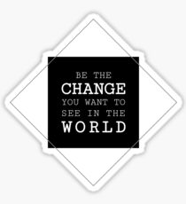 Be The Change You Want to See In The World Life Sentence Sticker