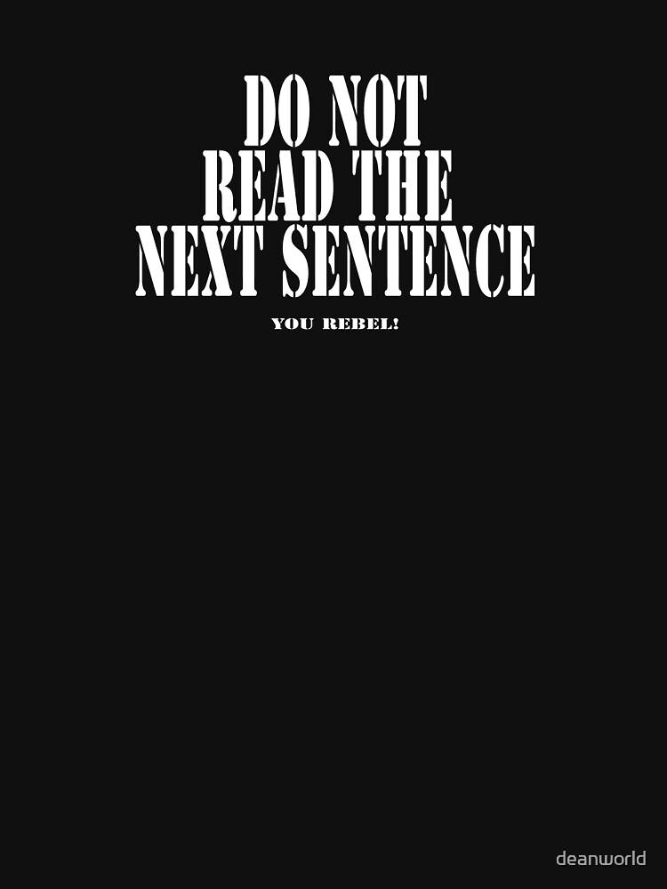 Do Not Read The Next Sentence - You Rebel T-Shirt by deanworld