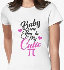 Baby, Can You Be My Cute Pie?  Womens Fitted T-Shirt