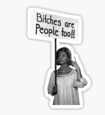 Bitches Are People Too Sticker