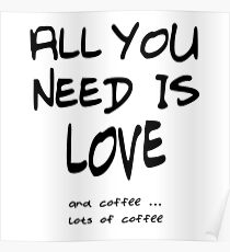 All you need is love and coffee Poster