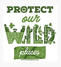 Protect Our Wild Places Photographic Print