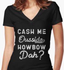 Cash Me Ousside How Bow Dah T-Shirt - Catch Me Outside Meme Tee Shirt Women's Fitted V-Neck T-Shirt