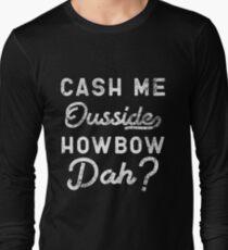 Cash Me Ousside How Bow Dah T-Shirt - Catch Me Outside Meme Tee Shirt T-Shirt