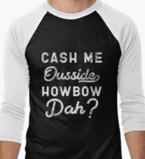 Cash Me Ousside How Bow Dah T-Shirt - Catch Me Outside Meme Tee Shirt T-Shirt