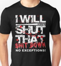Ich werde das Shit Down No Exceptions schließen Slim Fit T-Shirt