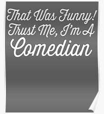 Trust Me I'm a Comedian Funny Jokester Comic Gift Poster