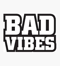 Bad Vibes (Black) Photographic Print