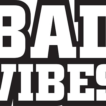 Bad Vibes (Black) by bl0r