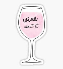 Wine about it Sticker