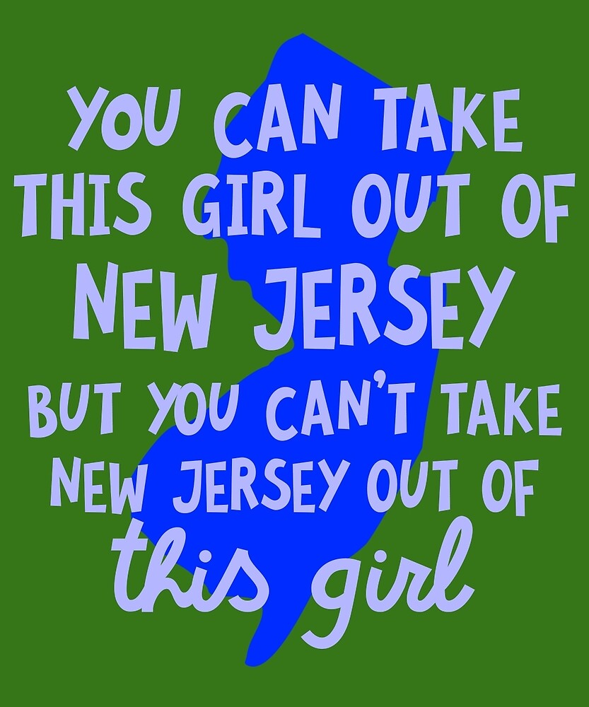 You Can Take This Girl Out Of New Jersey by AlwaysAwesome