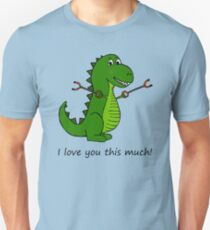 T-Rex Dinosaur with Grabbers - I love you this much! Unisex T-Shirt