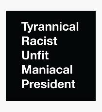 Tyrannical Racist Unfit Maniacal President Photographic Print