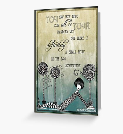 You lost your marbles Greeting Card