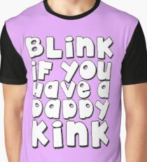 Blink If You Have A Daddy Kink Graphic T-Shirt
