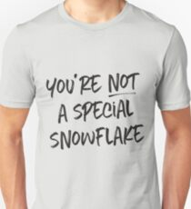 You're not a special snowflake T-Shirt