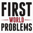 First World Problems (2015) by artpolitic