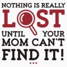 Nothing is Lost Until Mom Can not Find it (2015) by artpolitic