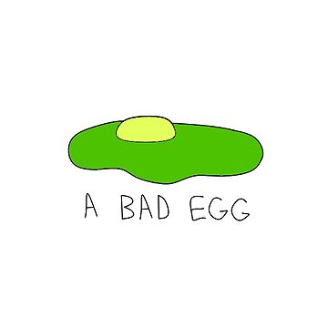 A Bad Egg by RavenMooreTees