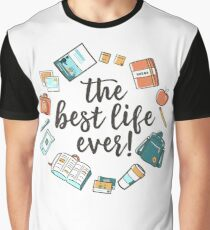 The Best Life Ever! (Design no. 3) Graphic T-Shirt