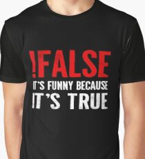 !False It's Funny Because It's True Programmer Quote Geek Graphic T-Shirt