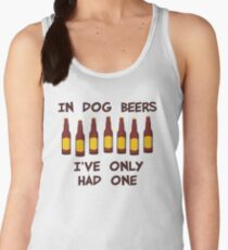 In Dog Beers I've Only Had One Women's Tank Top