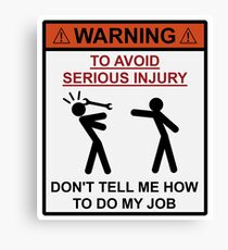 Warning - Don't Tell Me How To Do My Job Canvas Print