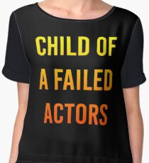 Child of a failed actors Chiffon Top