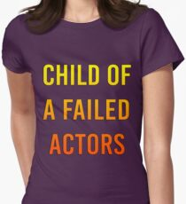 Child of a failed actors Womens Fitted T-Shirt