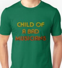 Child of a bad musicians Unisex T-Shirt