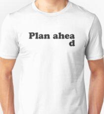 Always Plan Ahead Unisex T-Shirt