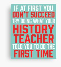 Do It Like History Teacher Told You Canvas Print