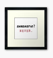 Sarcastic? Never. Framed Print