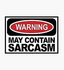 Warning may contain sarcasm Photographic Print
