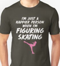 I'm Just a Happier Person When I'm Figure Skating Gift Unisex T-Shirt