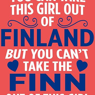 You Can Take This Girl Out Of Finland Finn by AlwaysAwesome