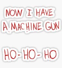 Now I Have A Machine Gun Ho-Ho-Ho Sticker
