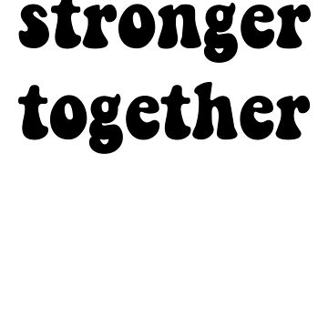 "Political Anti-Trump ""Stronger Together"" by DSweethearts"