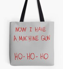 Now I Have A Machine Gun Ho-Ho-Ho Tote Bag