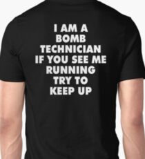 I AM A BOMB TECHNICIAN IF YOU SEE ME RUNNING TRY TO KEEP UP Unisex T-Shirt