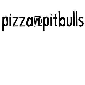 Pizza & Pitbulls by ehmehli
