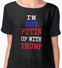 I'm Not Putin Up With Trump Funny Anti Trump Shirt Chiffon Top