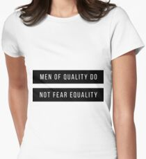 Men Of Quality Do Not Fear Equality  Womens Fitted T-Shirt