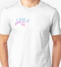 X GON' GIVE IT TO YA Unisex T-Shirt