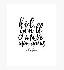 Kid you'll move monntains Photographic Print
