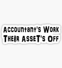 Accountant Work Their Assets Off - Funny Accounting T Shirt  Sticker