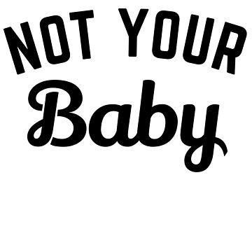 Not Your Baby by CreativeAngel