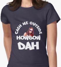 Cash Me Outside, Howbow Dah - V2 Womens Fitted T-Shirt