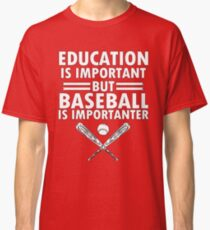 Education Is Important But Baseball Is Importanter 2 Classic T-Shirt